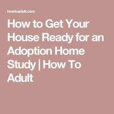 How to Get Your House Ready for an Adoption Home Study | How To Adult