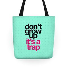 Don't Grow Up It's a Trap Tote