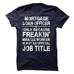 Mortgage Loan Officer T-Shirts, Hoodies, Sweatshirts, Tee Shirts (21.99$ ==► Shopping Now!)