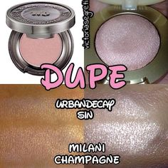 I've found a good dupe!!! Urbandecay shadow ( it's in naked 1 palette as well ) dupe is Milani champagne shadow!!!
