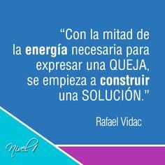 """""""Con la mitad de la energía necesaria para expresar una queja, se empieza a construir una solución."""" Rafael Vidac. #frases #quotes"""