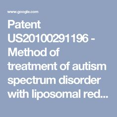 Patent US20100291196 - Method of treatment of autism spectrum disorder with liposomal reduced ... - Google Patents