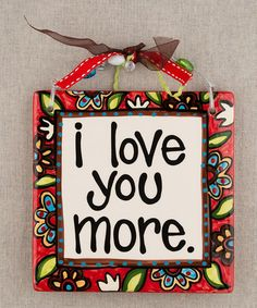 Take a look at this \'I Love You More\' Tile by Glory Haus on #zulily today!
