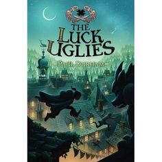 The Luck Uglies is the first in a tween fantasy-adventure trilogy brimming with legends come to life, a charming wit, and a fantastic cas...