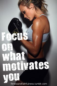 Focus on what motivates you.