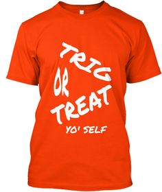 Trig Or Treat Yo' Self Orange T-Shirt Front
