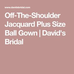 Off-The-Shoulder Jacquard Plus Size Ball Gown | David's Bridal