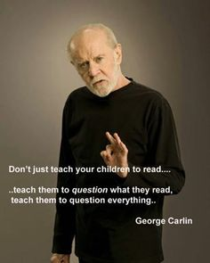 inspiration quotes 13 40 Inspirational Quotes That Will Change Your Life Wise Quote From George Carlin Inspirational quotes Wise Quotes, Quotable Quotes, Great Quotes, Quotes To Live By, Inspirational Quotes, Famous Quotes, George Carlin, Question Everything, Statements