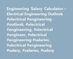 Engineering Salary Calculator – Electrical Engineering Outlook #electrical #engineering #outlook, #electrical #engineering, #electrical #engineer, #electrical #engineering #salaries, #electrical #engineering #salary, #salaries, #salary http://game.nef2.com/engineering-salary-calculator-electrical-engineering-outlook-electrical-engineering-outlook-electrical-engineering-electrical-engineer-electrical-engineering-salaries-electrical-engi/  # Electrical Engineer Salary Electrical engineers hold…