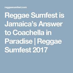 Reggae Sumfest is Jamaica's Answer to Coachella in Paradise | Reggae Sumfest 2017