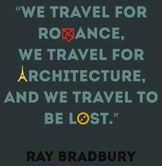 """""""Viajamos por amor, viajamos por la arquitectura y viajamos para perdernos"""" Ray Bradbury"""
