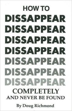 How to Disappear Completely and Never Be Found: Amazon.de: Doug Richmond: Fremdsprachige Bücher