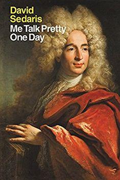 Me Talk Pretty One Day: David Sedaris: 9780316776967: Amazon.com: Books