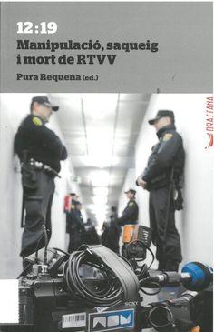 Pura Requena, ed. : 12:19 Manipulació, saqueig i mort de RTVV. [València] : Drassana, 2015, 139 p.
