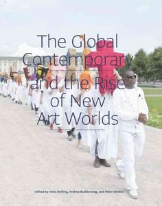 The global contemporary and the rise of new art worlds / edited by Hans Belting, Andrea Buddensieg, and Peter Weibel.