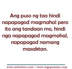 Patama tagalog quotes – Move On Quotes (A person's heart is not tired of loving, but remember while not getting tired to love, it is tired of being hurt) tandaan - remember, this is your reminder masaktan - hurt Filipino Funny, Filipino Quotes, Pinoy Quotes, Tagalog Love Quotes, Tagalog Quotes Patama, Tagalog Quotes Hugot Funny, Hurt Quotes, Quotes For Him, Hugot Lines Tagalog Love