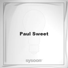 Paul Sweet: Page about Paul Sweet #member #website #sysoon #about