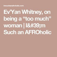 "Ev'Yan Whitney, on being a ""too much"" woman 