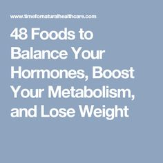48 Foods to Balance Your Hormones, Boost Your Metabolism, and Lose Weight