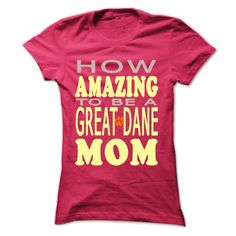 How amazing to be a Great Dane Mom T-Shirts, Hoodies. Check Price Now ==►…