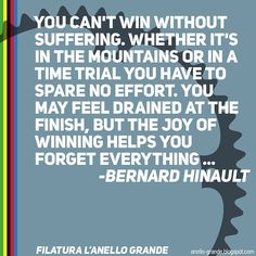 """You can't win without suffering."" - Bernard Hinault"