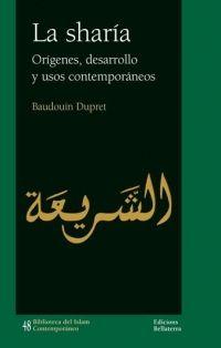 La sharía : orígenes, desarrollo y usos contemporáneos / Bapouin Dupret.     Bellaterra, 2015