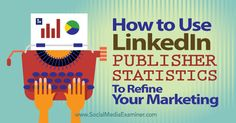 How to Use LinkedIn Publisher Statistics to Refine Your Marketing -  @smexaminer