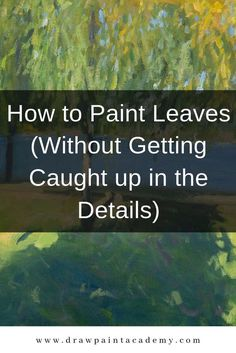How to Paint Leaves (Without Getting Caught up in the Details). Many painters seem to get caught up in all the intricate details when painting leaves. They use a small brush to painstakingly depict every single leaf on a tree. But, despite the effort, the end result often looks overworked and tedious. These tips will help you take a more efficient approach to paint leaves. #drawpaintacademy