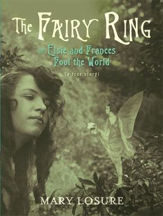 """Librarian Pick: In her new book, """"The Fairy Ring, or Elsie and Frances Fool the World: A True Story,"""" author Mary Losure presents a compelling account of how the friendship and fancy of two cousins sparked a decadeslong search for the truth. Paranormal, Fairy Dust, Fairy Tales, New Books, Books To Read, Steampunk, Fairies Photos, Fairy Ring, Books For Teens"""