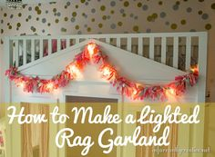 DIY Home Decor | This Lighted Rag Garland is fun on a mantel, in a playroom, or draped over a loft bed like I did for my daughter's room. It is painfully easy to make – no special crafting superpowers needed. PHEW!