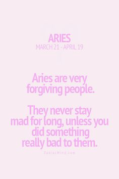 True...everyine one makes mistakes but there is a line that should never be crossed with an Aries.