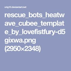rescue_bots_heatwave_cubee_template_by_lovefistfury-d5gixwa.png (2950×2348)