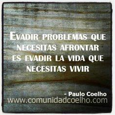Evadir problemas que necesitas afrontar es evadir la vida que necesitas vivir - @Paulo Coelho | #PauloCoelho #Miedo #Vida www.instagram.com/comunidadcoelho www.comunidadcoelho.com