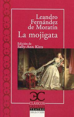 La mojigata / Leandro Fernández de Moratín ; edición, introducción y notas de Sally-Ann Kitts http://fama.us.es/record=b2659097~S5*spi