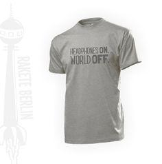 T-Shirt 'THEADPHONES ON WORLD OFF'  von RaketeBerlin auf DaWanda.com