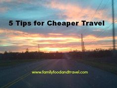 5 Tips for Cheaper Travel - Family Food And Travel