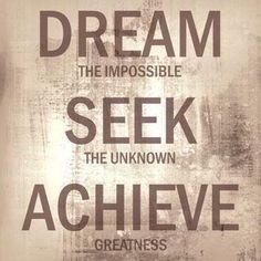 Dream the impossible, seek the unknown, achieve greatness. #entrepreneur #quote