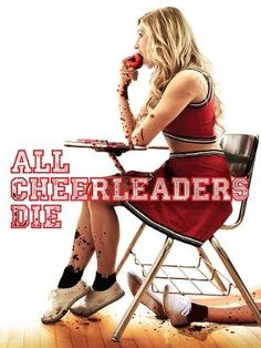 #1051. All Cheerleaders Die, February, 2017. Teenage outsider Maddy is keeping some dark secrets and holding a serious grudge against the captain of the Blackfoot High football team. Maddy joins the school's cheerleading squad. After a late-night party incident.a car chase claims the lives of all the cheerleaders.  Maddy's ex-girlfriend Leena revives them with a sinister, supernatural power. The girls appear at school the next day with a killer new look and some unusual new appetites.