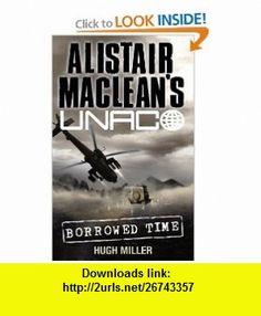 Alistair MacLeans UNACO Borrowed Time (9780006499336) Alistair MacLean, Hugh Miller , ISBN-10: 0006499333  , ISBN-13: 978-0006499336 ,  , tutorials , pdf , ebook , torrent , downloads , rapidshare , filesonic , hotfile , megaupload , fileserve