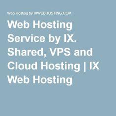 Web Hosting Service by IX. Shared VPS and Cloud Hosting | IX Web Hosting