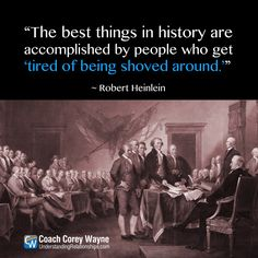 """#robertheinlein #history #revolution #power #citizens #selfdetermination #makechange #politics #government #relationships #business #success #coachcoreywayne #greatquotes Photo by iStock.com/kreicher """"The best things in history are accomplished by people who get 'tired of being shoved around.'"""" ~ Robert Heinlein"""