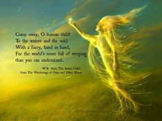 W.B. Yeats ~ I've loved this poem since I saw it painted on the side of the school library
