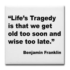 "Benjamin Franklin Life Tragedy Quote Tile Coaster ""Life's Tragedy is that we get old too soon and wise too late."""