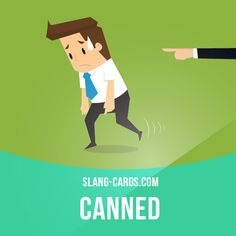 """""""Canned"""" means to get fired, to lose your job.  Example: After Ben was caught stealing, he was canned by his boss.  Get our apps for learning English: http://learzing.com"""