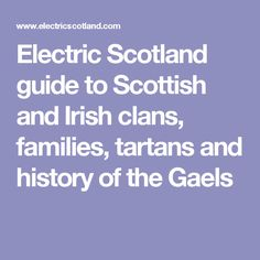 Electric Scotland guide to Scottish and Irish clans, families, tartans and history of the Gaels