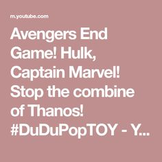 Avengers End Game! Stop the combine of Thanos! Captain Marvel, Hello Everyone, Hulk, Christening, Avengers, Make It Yourself, Games, Youtube, Plays