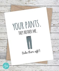 Boyfriend Card Funny Birthday Day Card, Funny Birthday, Quirky Snarky Card, Girlfriend Birthday, Your pants. They bother me. by FlairandPaper on Etsy