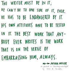 "Arthur Miller. #Writing to inform is one thing but writing to persuade or writing to evoke calls for vulnerability. People are going to know what  and how you think through your writing and through your words.#Just for people to know the ""Mind ""of the writer, is vulnerability and poses the risk of criticism and sometimes, embarrassment on the part of the writer."