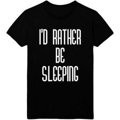 I'D Rather Be Sleeping Unisex T-shirt Tee 3 Colors S 4XL ($20) ❤ liked on Polyvore featuring tops, t-shirts, cotton t shirts, cotton tee, unisex tees, unisex t shirts and unisex tops