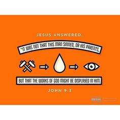 """#VerseOfTheDay """"Jesus answered, 'It was not that this man sinned, or his parents, but that the works of God might be displayed in him.'""""—John 9:3"""
